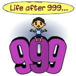 Life after 999...